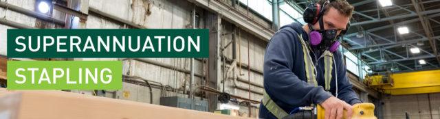 Superannuation stapling: man sanding timber in warehouse